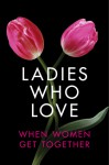 Ladies Who Love: An Erotica Collection - Heather Towne, Rachel Randall, Alegra Verde, Izzy French, Cammy May Hunnicutt, Liz Coldwell, Giselle Renarde, Annabeth Leong, Rose de Fer, Emelia Rawlings