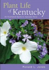 Plant Life of Kentucky: An Illustrated Guide to the Vascular Flora - Ronald L. Jones