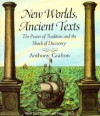 New Worlds, Ancient Texts: The Power of Tradition and the Shock of Discovery - Anthony Grafton, April Shelford, Nancy Siraisi