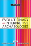 Evolutionary and Interpretive Archaeologies: A Dialogue - Ethan Cochrane, Andrew Gardner