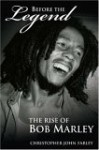 Before the Legend: The Rise of Bob Marley - Christopher John Farley
