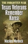 The Forgotten War: Texas Veterans Remember Korea - Mackey Murdock
