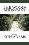 The Woods Deep Inside Me - Ayin Adams