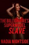 The Billionaire's Supermodel Slave (BDSM) - Nadia Nightside