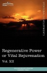 Personal Power Books (in 12 Volumes), Vol. XII: Regenerative Power or Vital Rejuvenation - William W. Atkinson, Edward E. Beals