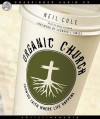 Organic Church: Growing faith where life happens - Neil Cole, Marc Cashman
