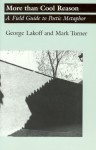 More than Cool Reason: A Field Guide to Poetic Metaphor - George Lakoff, Mark Turner
