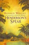 Henderson's Spear - Ronald Wright