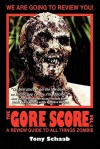 The G.O.R.E. Score Volume 1: A Review Guide to All Things Zombie - Tony Schaab