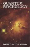 Quantum Psychology - Robert Anton Wilson