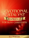 DEVOTIONAL CATALYST Inspiration For Busy Christians - Gary Martin