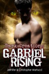 Dark Creations: Gabriel Rising - Jennifer Martucci, Christopher Martucci