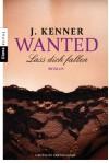 Wanted (3): Lass dich fallen: Roman - J. Kenner, Christiane Burkhardt