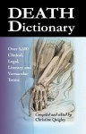 Death Dictionary: Over 5,500 Clinical, Legal, Literary and Vernacular Terms - Christine Quigley
