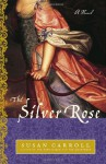 The Silver Rose - Susan Carroll