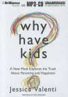 Why Have Kids?: A New Mom Explores the Truth about Parenting and Happiness - Jessica Valenti, Emily Beresford