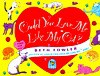 Could You Love Me Like My Cat - Beth Fowler