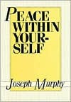 Peace Within Yourself - Joseph Murphy