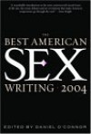 The Best American Sex Writing 2004 - Daniel O'Connor