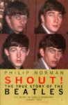 Shout: The True Story Of The Beatles - Philip Norman