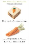 The End of Overeating: Taking Control of the Insatiable North American Appetite - David A. Kessler
