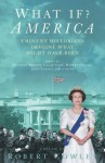 What If? America: Eminent Historians Imagine What Might Have Been - Robert Cowley
