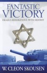 Fantastic Victory--Israel's Rendezvous With Destiny - W. Cleon Skousen