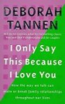 I Only Say This Because I Love You - Deborah Tannen