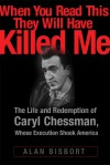 When You Read This They Will Have Killed Me: The Life and Redemption of Caryl Chessman, Whose Execution Shook America - Alan Bisbort