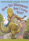 How Do Dinosaurs Say I Love You? - Jane Yolen