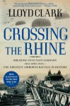 Crossing the Rhine: Breaking into Nazi Germany 1944 and 1945-The Greatest Airborne Battles in History - Lloyd Clark
