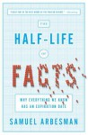 The Half-Life of Facts: Why Everything We Know Has an Expiration Date - Samuel Arbesman