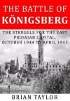 The Battle of Königsberg - Brian Taylor