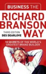 Business the Richard Branson Way: 10 Secrets of the World's Greatest Brand Builder - Steve Coomber, Des Dearlove