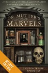 Dr. Mutter's Marvels Deluxe: A True Tale of Intrigue and Innovation at the Dawn of Modern Medicine - Cristin O'Keefe Aptowicz