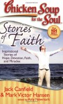 Chicken Soup for the Soul: Stories of Faith: Inspirational Stories of Hope, Devotion, Faith and Miracles - Jack Canfield, Mark Victor Hansen, Amy Newmark