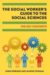 Key Concepts in Social Work: The Student's Guide to the Social Sciences. by John Pierson, Martin Thomas - John Pierson