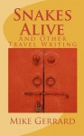 Snakes Alive: And Other Travel Writing - Mike Gerrard