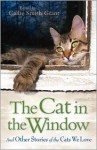 Cat in the Window, The: And Other Stories of the Cats We Love - Callie Smith Grant