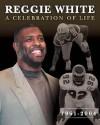 Reggie White: A Celebration of Life, 1961-2004 - Sports Publishing Inc