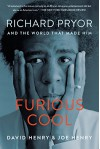 Furious Cool: Richard Pryor and the World That Made Him - David Henry, Joe Henry
