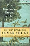 The Unknown Errors of Our Lives - Chitra Banerjee Divakaruni