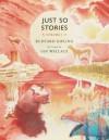 Just So Stories, Volume 1 - Rudyard Kipling, Ian Wallace