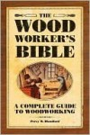 The Woodworkers Bible: A Complete Guide to Woodworking - Percy W. Blandford
