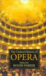 The Oxford History Of Opera - Roger Parker