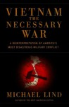 Vietnam: The Necessary War - Michael Lind