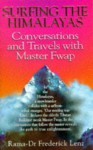 Surfing The Himalayas: Conversations And Travels With Master Fwap - Frederick Lenz