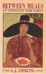 Between Meals: An Appetite For Paris - A.J. Liebling