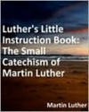 Luther's Little Instruction Book - Martin Luther