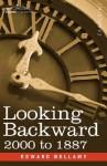Looking Backward: 2000 to 1887 - Edward Bellamy
